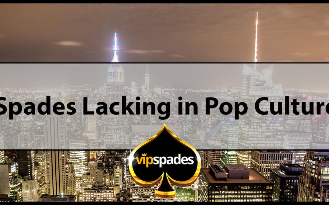 Spades Lacking in Pop Culture
